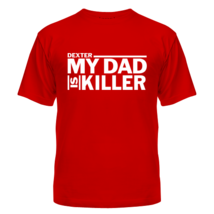 Футболка My dad is killer